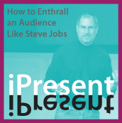 iPresent - How to Enthrall an Audience Like Steve Jobs