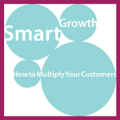 Smart Growth : How to Multiply Your Customers